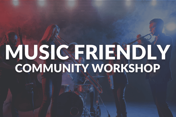 Music Friendly Community Workshop